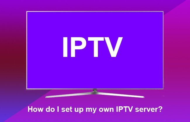 how do i set up my own IPTV service